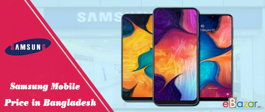 Samsung Mobile Price in Bangladesh - Latest Samsung Official Price in Bangladesh.