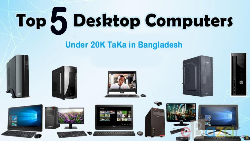 Top 5 Desktop Computer Under 20K TaKa in Bangladesh